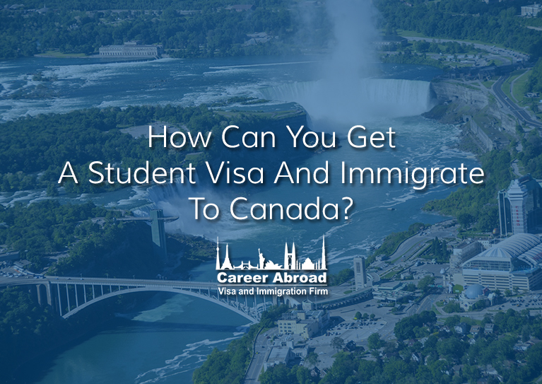 How can you get a student visa and immigrate to Canada?