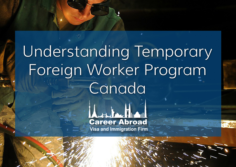 Understanding Temporary Foreign Worker Program Canada - Career Abroad