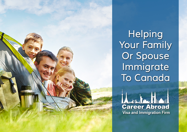 Helping Your Family Or Spouse Immigrate To Canada – Career Abroad