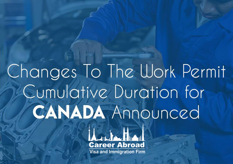 Changes To The Work Permit Cumulative Duration for Canada- Careerabroad